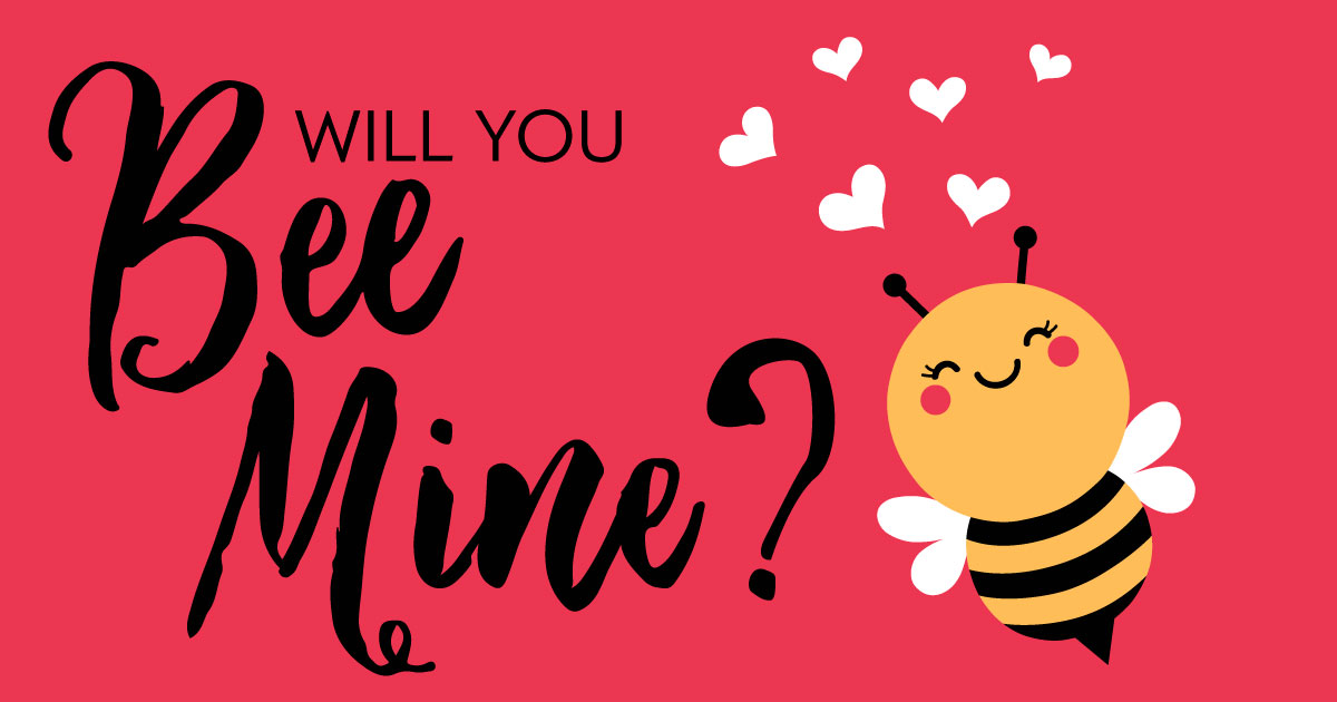 Will you bee mine?